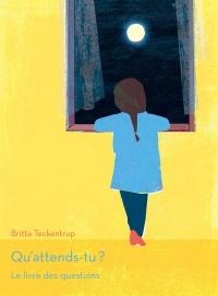 Qu'attends-tu ? le livre des questions - Britta Teckentrup