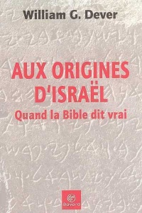 Vignette du livre Aux Origines d'Israël, Quand la Bible Dit Vrai - William G. Dever
