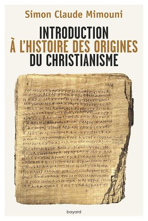 Introduction à l'histoire des origines du christianisme - Simon Claude Mimouni