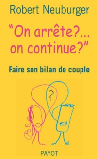 Vignette du livre On arrête ? On continue ?: faire son bilan de couple - Robert Neuburger, Patrick Rouchon