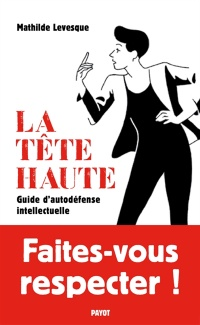 Tête haute : guide d'autodéfense intellectuelle - Mathilde Levesque