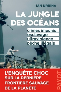 Vignette du livre La jungle des océans : crimes impunis, esclavage, ultraviolence..