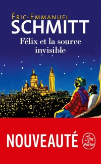 Félix et la source invisible - Eric-Emmanuel Schmitt