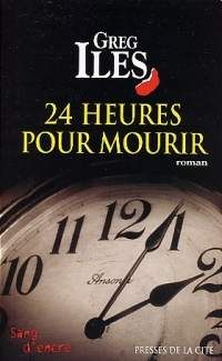 24 Heures pour Mourir - Greg Iles