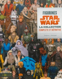 Figurines Star Wars, collection complète et définitive - Stephen Sansweet