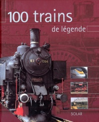 100 Trains de Légende - André Papazian