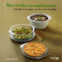 Mes recettes au multicuiseur - Catherine Gilbert