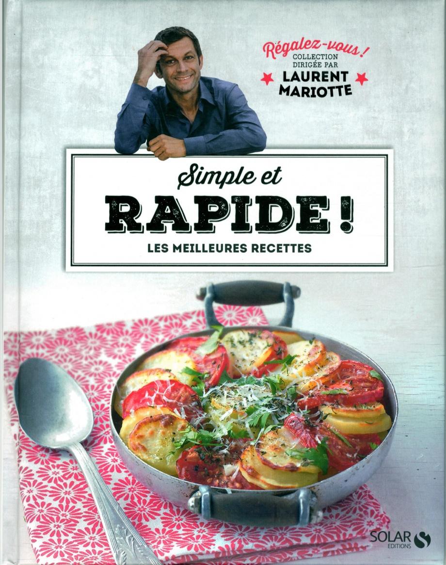 Simple et rapide les meilleures recettes par laurent mariotte cuisine rapide facile - Livre cuisine laurent mariotte ...