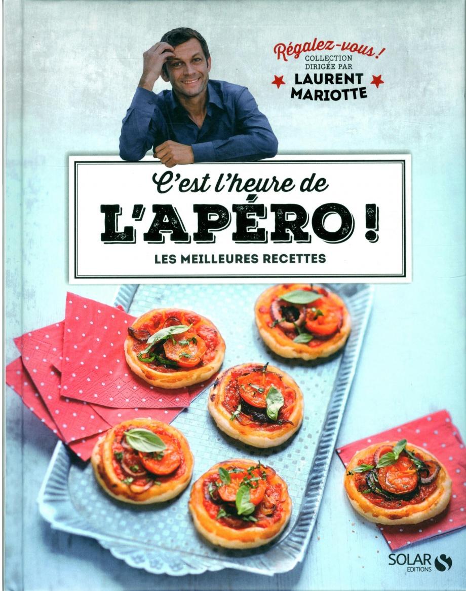 C 39 est l 39 heure de l 39 ap ro les meilleures recettes par laurent mariotte cuisine entr es - Livre cuisine laurent mariotte ...