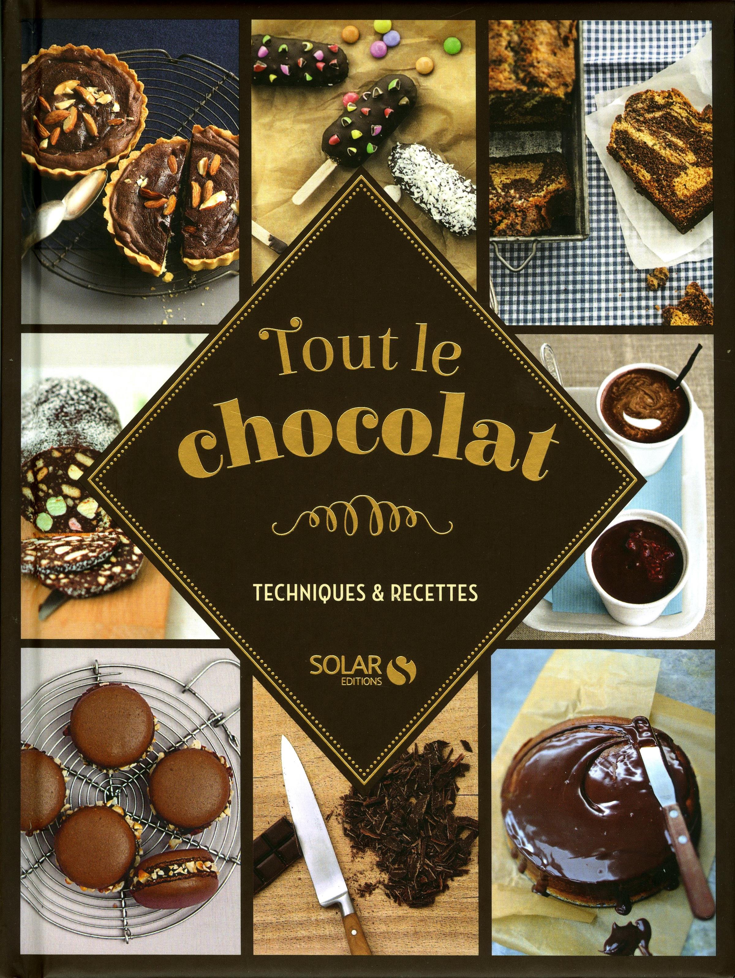 Tout le chocolat techniques recettes cuisine - Livre technique cuisine professionnel ...