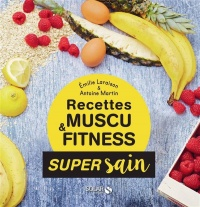Recettes muscu & fitness, Antoine MARTIN