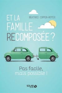 Et la famille recomposée ?: pas facile, mais possible ! - Béatrice Copper-Royer