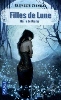 Filles de lune T.1: Naïla de Brume: Science-fiction. Fantasy - Élisabeth Tremblay