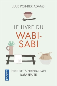 Vignette du livre Le livre du wabi-sabi : l'art de la perfection imparfaite - Julie Pointer Adams