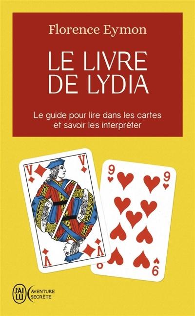 Le Livre De Lydia Comment Lire Dans Les Cartes Par Florence Eymon Esoterisme Arts Divinatoires Leslibraires Ca