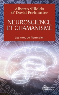 Neuroscience et chamanisme : les voies de l'illumination, Alberto Villoldo
