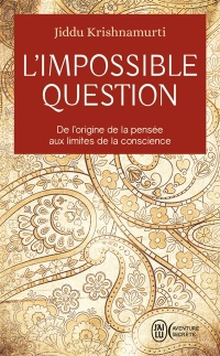 L'impossible question : de l'origine de la pensée aux limites... - Jiddu Krishnamurti
