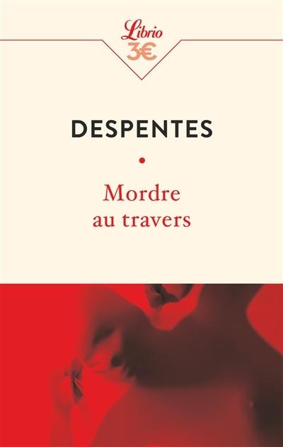 Mordre Au Travers Par Virginie Despentes Littérature Nouvelles Lettres Leslibraires Ca
