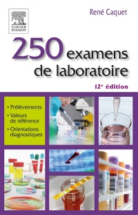 250 examens de laboratoire: prescription et interprétation 12e Éd - René Caquet