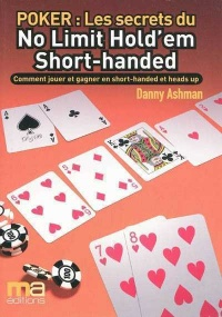 Vignette du livre Poker : Secrets du No Limit Hold'em Short-handed : Comment jouer