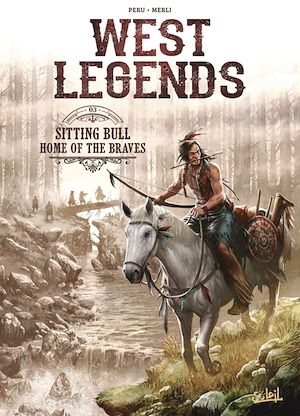 Vignette du livre West Legends T.3 : Sitting Bull : Home of the Braves