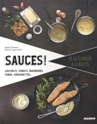 Sauces !: chutneys, fumets, marinades, fonds, vinaigrettes, Pierre-Louis Viel