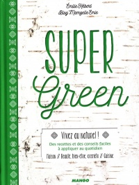 Super green : Vivez au naturel!, Nathalie Carnet