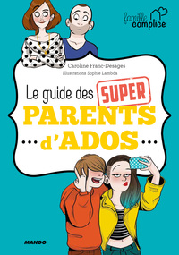 Vignette du livre Le guide des super parents d'ado
