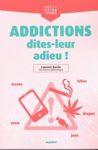 Addictions, dites-leur adieu ! - Laurent Karila