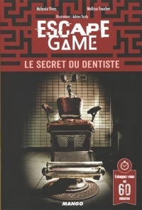 Vignette du livre Escape Game : Le secret du dentiste - Mélanie Vives, Melissa Faucher, Adrien Tardy
