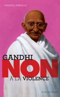 Gandhi: non à la violence - Chantal Portillo