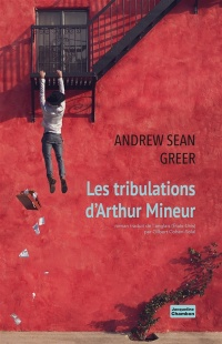 Les tribulations d'Arthur Mineur - Andrew sean Greer