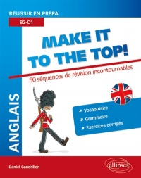 Vignette du livre Anglais, make it to the top !: réussir en prépa : vocabulaire, gr