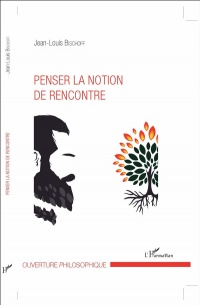 Penser la notion de rencontre - Jean-Louis Bischoff
