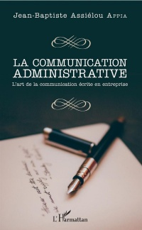 Vignette du livre La communication administrative: l'art de la communication écrite - Jean-Baptiste Assiélou Appia