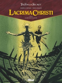 Vignette du livre Lacrima Christi : le triangle secret T.4 : Le message du passé