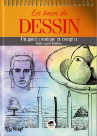 Les bases du dessin: un guide pratique et complet - Barrington Barber