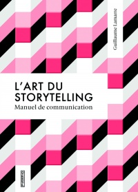 Vignette du livre L'art du storytelling : manuel de communication - Guillaume Lamarre