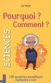 Pourquoi ? Comment ? Sciences 100 Questions Scientifiques... - Guy Solenn