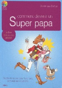 Comment devenir un super papa - Dominique Dufour