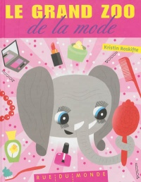Grand zoo de la mode (Le) - Kristin Roskifte