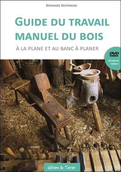 guide du travail manuel du bois la plane et au banc planer par bernard bertrand loisirs. Black Bedroom Furniture Sets. Home Design Ideas
