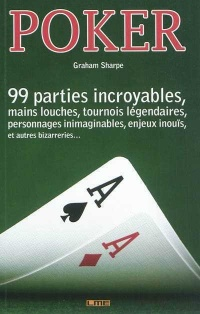 Poker : 99 mains incroyables, parties louches... - Graham Sharpe