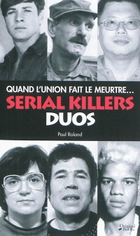 Serial killers, duos: quand l'union fait le meurtre... - Paul Roland
