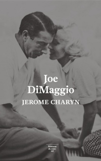 Joe DiMaggio: Un portrait - Jerome Charyn
