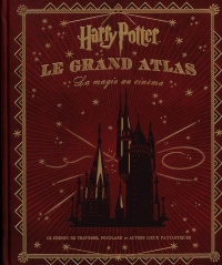 Harry Potter : le grand atlas : la magie au cinéma - Jody Revenson