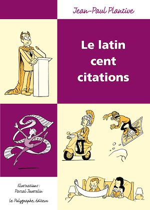 Vignette du livre Le latin cent citations - Jean-Paul Plantive, Pascal Jousselin