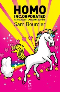 Homo inc.orporated : le triangle et la licorne qui pète - Sam Bourcier