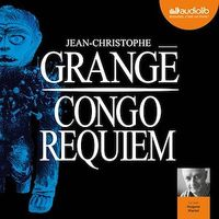 Congo requiem  2 CD mp3  (20h57) - Jean-Christophe Grangé