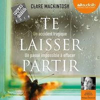 Vignette du livre Te laisser partir : un accident tragique...  CD mp3  (11h36) - Clare Mackintosh
